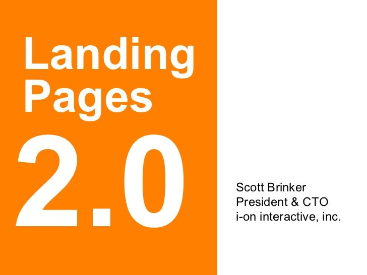 Landing Pages 2.0 Scott Brinker President & CTO i-on interactive, inc.