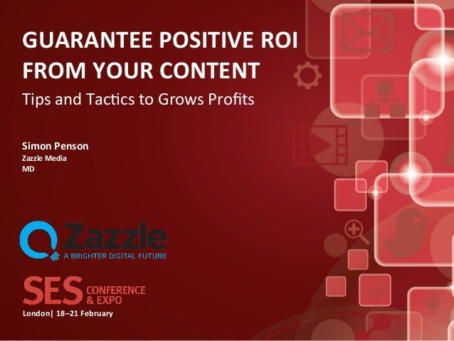 GUARANTEE POSITIVE ROI FROM YOUR CONTENT Tips and Tac*cs to Grows Profits Simon Penson Zazzle ...