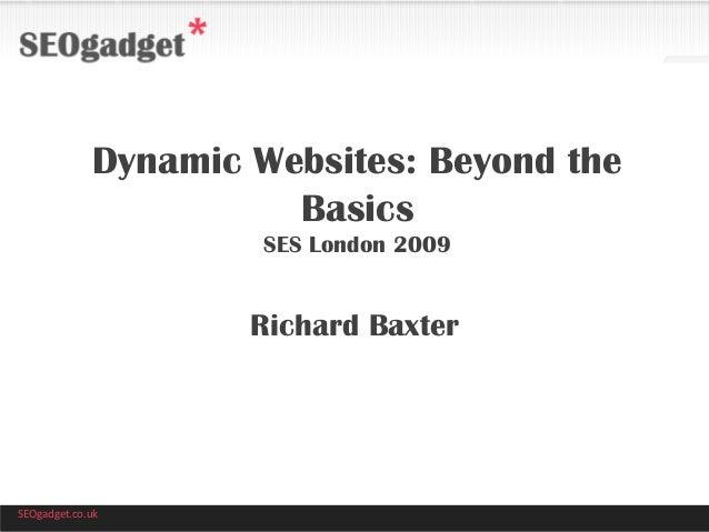 Dynamic Websites: Beyond the Basics SES London 2009  Richard Baxter  SEOgadget.co.uk