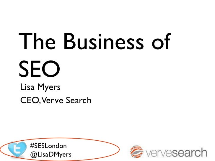 The Business of SEO Lisa Myers  CEO, Verve Search #SESLondon @LisaDMyers