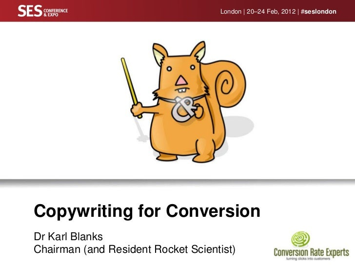 London | 20–24 Feb, 2012 | #seslondonCopywriting for ConversionDr Karl BlanksChairman (and Resident Rocket Scientist)