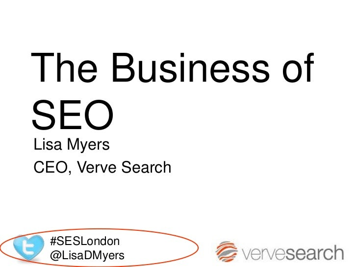 The Business ofSEOLisa MyersCEO, Verve Search  #SESLondon  @LisaDMyers