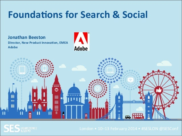 Founda'ons	   for	   Search	   &	   Social	    Jonathan	   Beeston	    Director,	   New	   Product	   Innova'on,	   EMEA	 ...
