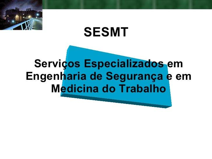 Serviços Especializados em Engenharia de Segurança e em Medicina do Trabalho SESMT