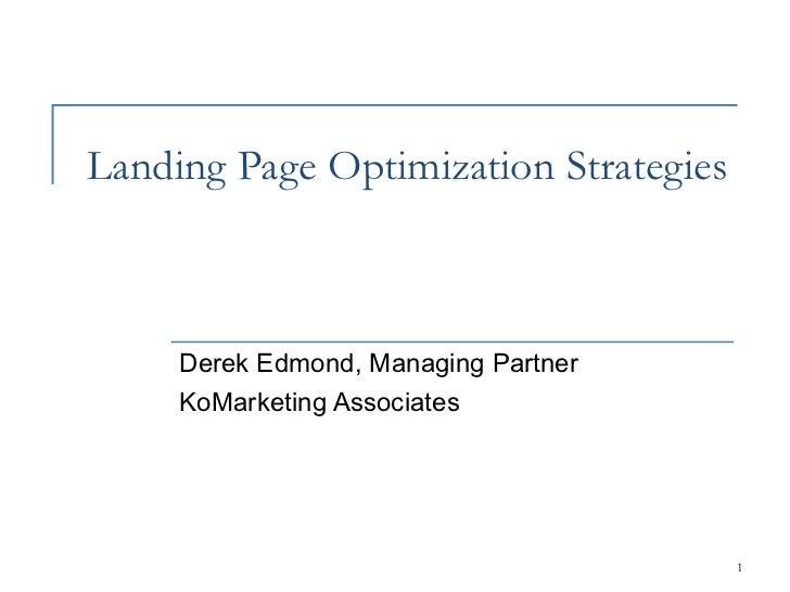 Landing Page Optimization Strategies     Derek Edmond, Managing Partner     KoMarketing Associates                        ...
