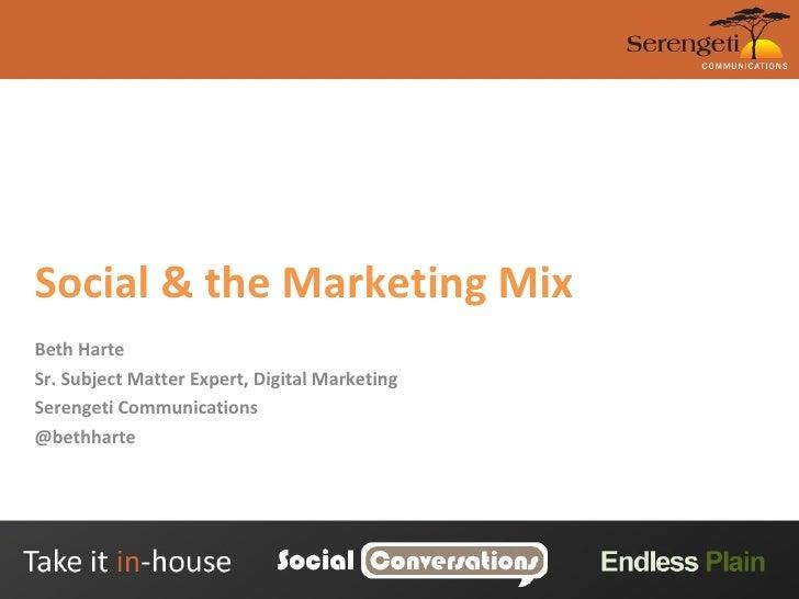 Social & the Marketing Mix Beth Harte Sr. Subject Matter Expert, Digital Marketing Serengeti Communications @bethharte