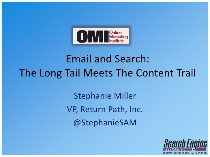 Email and Search: The Long Tail Meets The Content Trail<br />Stephanie Miller<br />VP, Return Path, Inc.<br />@StephanieSA...