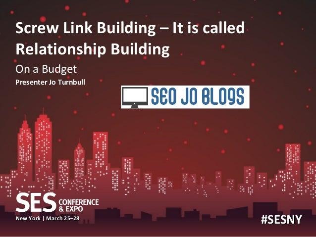 Screw Link Building – It is calledRelationship BuildingOn a BudgetPresenter Jo TurnbullNew York | March 25–28             ...