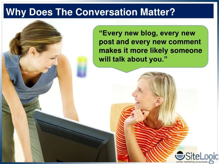 """Why Does The Conversation Matter?                    """"Every new blog, every new                   post and every new comme..."""