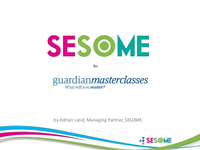 for  by Adrian Land, Managing Partner, SESOME.