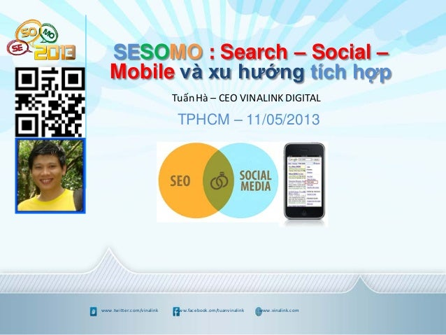 www.twitter.com/vinalink www.facebook.om/tuanvinalink www.vinalink.comSESOMO : Search – Social –Mobile và xu hướng tích hợ...