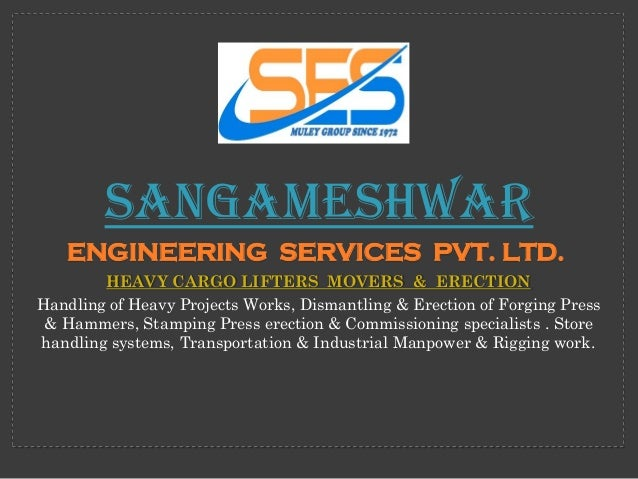 Sangameshwar   ENGINEERING SERVICES PVT. LTD.        HEAVY CARGO LIFTERS MOVERS & ERECTIONHandling of Heavy Projects Works...