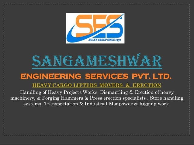Sangameshwar    ENGINEERING SERVICES PVT. LTD.         HEAVY CARGO LIFTERS MOVERS & ERECTION   Handling of Heavy Projects ...