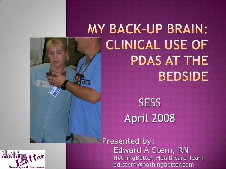 SESS      April 2008 Presented by:    Edward A Stern, RN   NothingBetter, Healthcare Team   ed.stern@nothingbetter.com