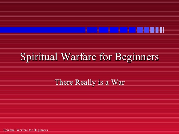 Spiritual Warfare for Beginners                                  There Really is a WarSpiritual Warfare for Beginners