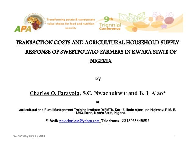 Wednesday,July03,2013 1 TRANSACTION COSTS AND AGRICULTURAL HOUSEHOLD SUPPLY RESPONSE OF SWEETPOTATO FARMERS IN KWARA ST...