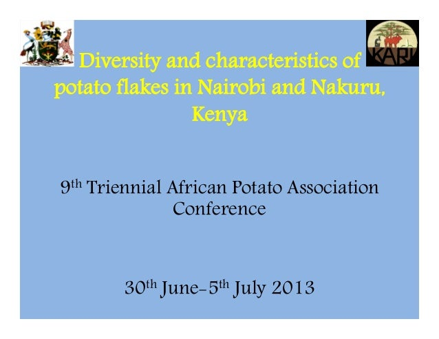 Diversity and characteristics of potato flakes in Nairobi and Nakuru, Kenya 9th Triennial African Potato Association Confe...