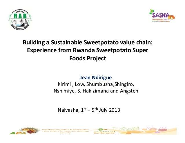 BuildingaSustainableSweetpotatovaluechain: ExperiencefromRwandaSweetpotatoSuper FoodsProject JeanNdirigue Kir...