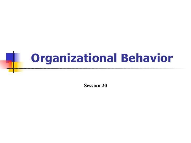 Organizational Behavior        Session 20