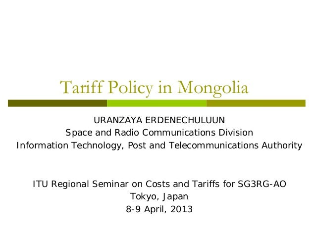 Tariff Policy in Mongolia URANZAYA ERDENECHULUUN Space and Radio Communications Division Information Technology, Post and ...