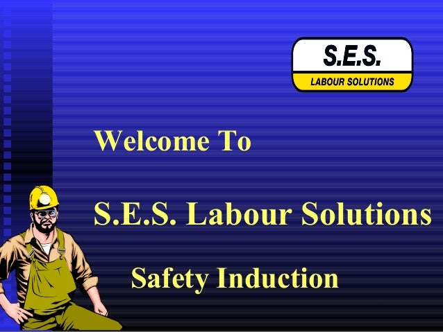 Welcome ToS.E.S. Labour SolutionsSafety Induction