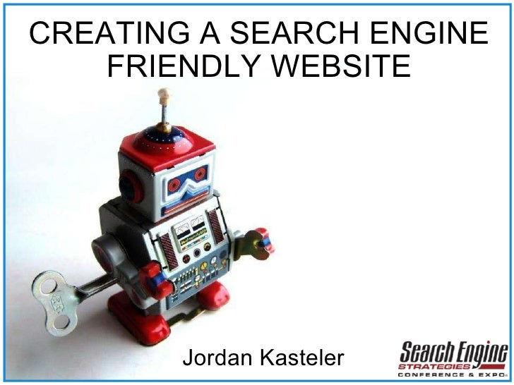 CREATING A SEARCH ENGINE FRIENDLY WEBSITE Jordan Kasteler