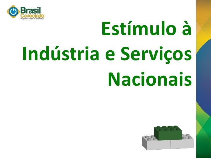Estímulo à Indústria e Serviços           Nacionais