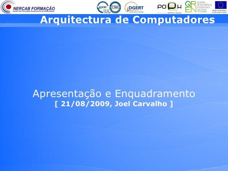 Arquitectura de Computadores     Apresentação e Enquadramento    [ 21/08/2009, Joel Carvalho ]