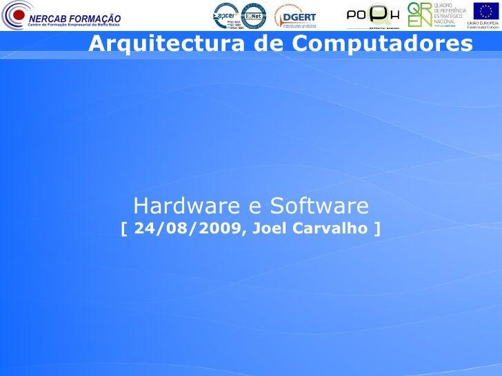 Arquitectura de Computadores        Hardware e Software   [ 24/08/2009, Joel Carvalho ]