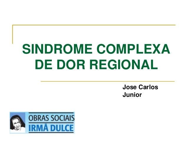 SINDROME COMPLEXA  DE DOR REGIONAL  Jose Carlos  Junior