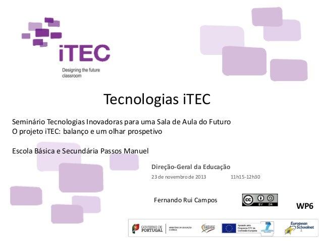 Tecnologias iTEC Seminário Tecnologias Inovadoras para uma Sala de Aula do Futuro O projeto iTEC: balanço e um olhar prosp...