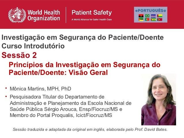 Investigação em Segurança do Paciente/DoenteCurso IntrodutórioSessão 2 Princípios da Investigação em Segurança do Paciente...