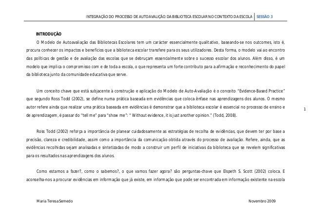 INTEGRAÇÃO DO PROCESSO DE AUTOAVALIÇÃO DA BIBLIOTECA ESCOLAR NO CONTEXTO DA ESCOLA SESSÃO 3 Maria Teresa Semedo Novembro 2...