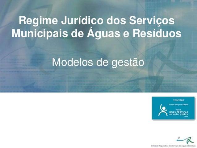 Regime Jurídico dos Serviços Municipais de Águas e Resíduos Modelos de gestão