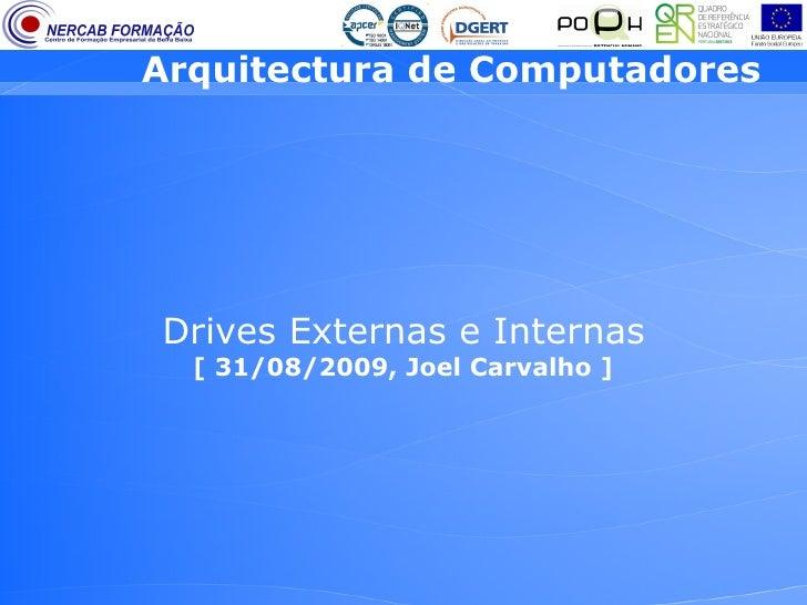 Arquitectura de Computadores     Drives Externas e Internas   [ 31/08/2009, Joel Carvalho ]