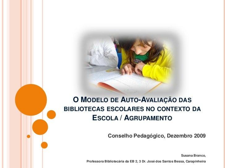 O Modelo de Auto-Avaliação das bibliotecas escolares no contexto da Escola / Agrupamento <br />Conselho Pedagógico, Dezemb...