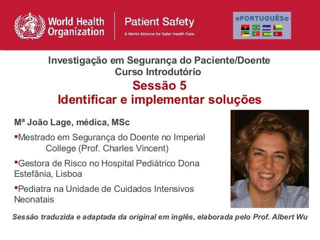 Investigação em Segurança do Paciente/Doente                       Curso Introdutório                          Sessão 5   ...