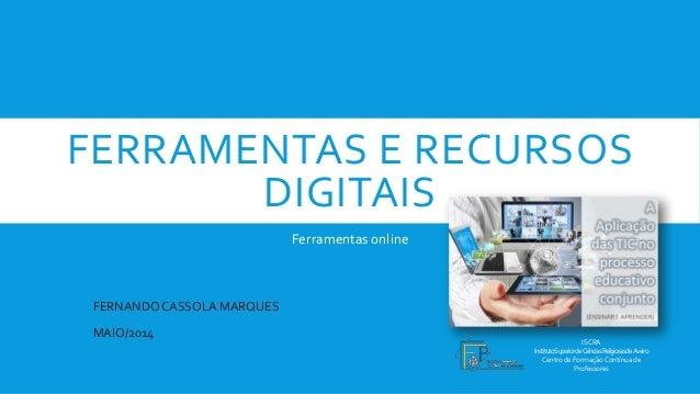 FERRAMENTAS E RECURSOS DIGITAIS Ferramentas online ISCRA InstitutoSuperiordeCiênciasReligiosasdeAveiro Centro de Formação ...