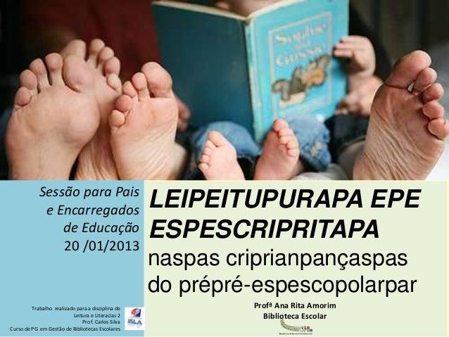 Sessão para Pais             e Encarregados                        LEIPEITUPURAPA EPE                de Educação          ...