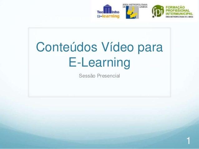 Conteúdos Vídeo para E-Learning Sessão Presencial  1