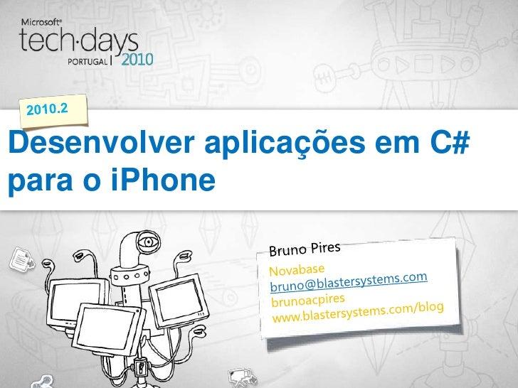Bruno Pires<br />Desenvolver aplicações em C# para o iPhone<br />2010.2<br />Novabase<br />bruno@blastersystems.com<br />b...