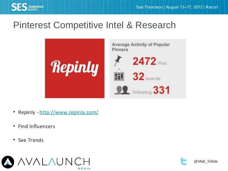 San Francisco | August 13–17, 2012 | #sessfPinterest Competitive Intel & Research• Repinly - http://www.repinly.com/• Find...