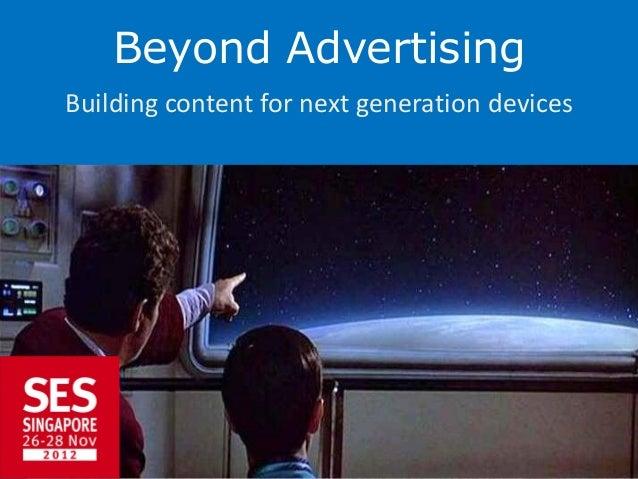 Beyond AdvertisingBuilding content for next generation devices