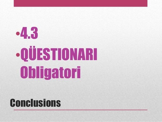 Conclusions •4.3 •QÜESTIONARI Obligatori