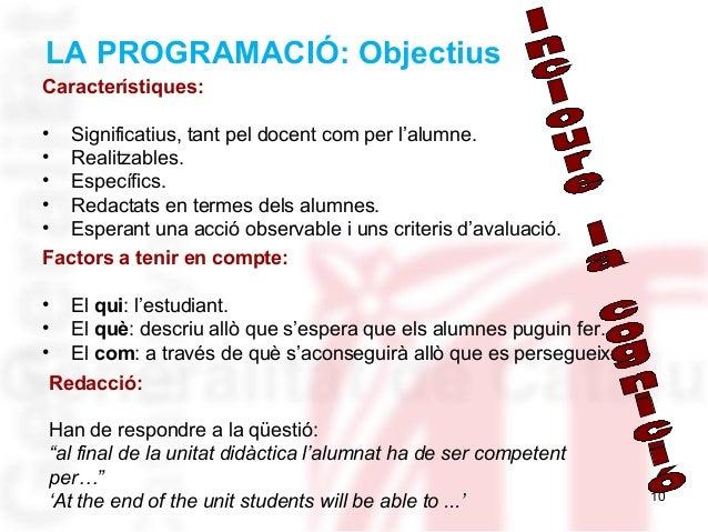 10 Característiques: • Significatius, tant pel docent com per l'alumne. • Realitzables. • Específics. • Redactats en terme...