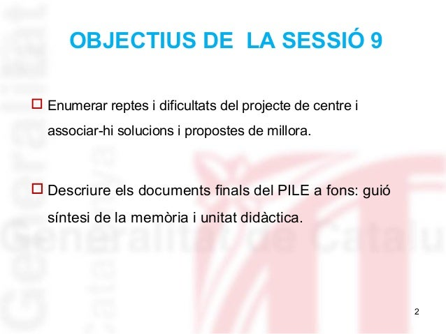 2 OBJECTIUS DE LA SESSIÓ 9  Enumerar reptes i dificultats del projecte de centre i associar-hi solucions i propostes de m...