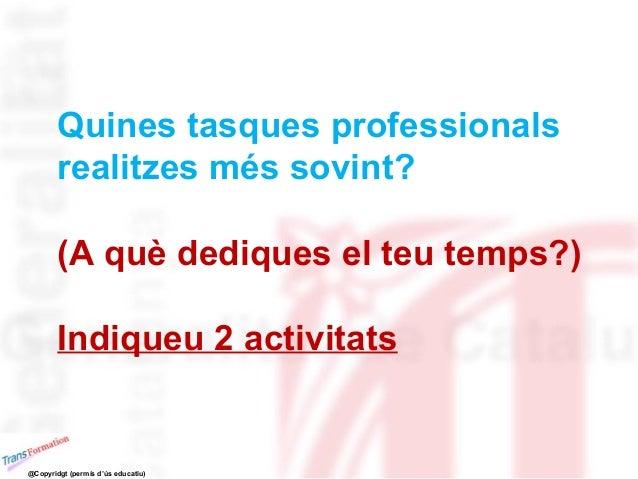 Quines tasques professionals realitzes més sovint? (A què dediques el teu temps?) Indiqueu 2 activitats @Copyridgt (permís...