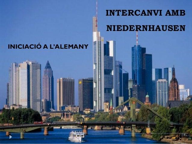 INTERCANVI AMB                            NIEDERNHAUSEN   INICIACIÓ A L'ALEMANY