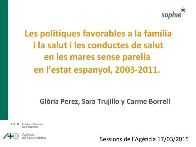 Les politiques favorables a la família i la salut i les conductes de salut en les mares sense parella en l'estat espanyol,...
