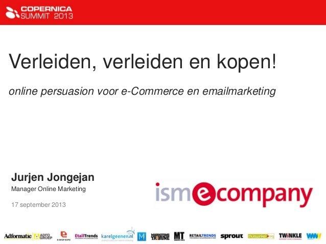 Verleiden, verleiden en kopen! online persuasion voor e-Commerce en emailmarketing Jurjen Jongejan Manager Online Marketin...